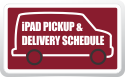 iPad Pickup and Delivery Schedule