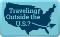 Traveling Outside the U.S.?